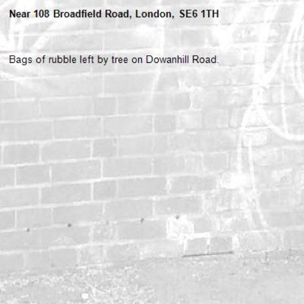 Bags of rubble left by tree on Dowanhill Road. -108 Broadfield Road, London, SE6 1TH