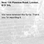 We have removed the fly-tip. Thank you for reporting it.-128 Plaistow Road, London, E15 3HL