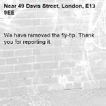 We have removed the fly-tip. Thank you for reporting it.-49 Davis Street, London, E13 9EE