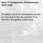 Probably due to an increase in people on foot due to the dry weather thus the bins are getting used more.-25 Sedgemoor, Farnborough, GU14 8JN