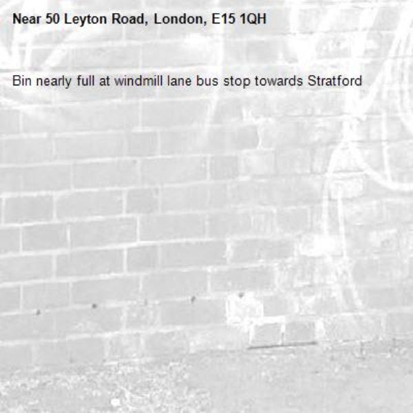 Bin nearly full at windmill lane bus stop towards Stratford -50 Leyton Road, London, E15 1QH