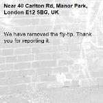We have removed the fly-tip. Thank you for reporting it.-40 Carlton Rd, Manor Park, London E12 5BG, UK