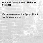 We have removed the fly-tip. Thank you for reporting it.-403 Green Street, Plaistow, E13 9AU