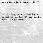 Unfortunately we cannot find the fly-tip that you reported – Please report it again if it is still there-4 Mavis Walk, London, E6 5TL