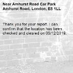 Thank you for your report. I can confirm that the location has been checked and cleared on 03/12/2019.-Amhurst Road Car Park Amhurst Road, London, E8 1LL