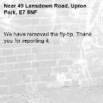 We have removed the fly-tip. Thank you for reporting it.-49 Lansdown Road, Upton Park, E7 8NF