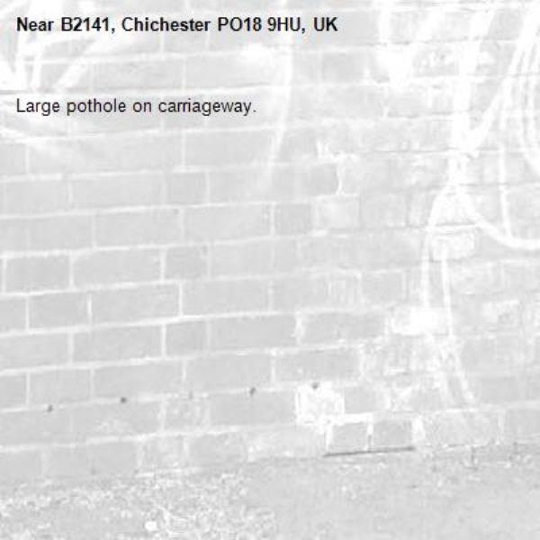 Large pothole on carriageway.-B2141, Chichester PO18 9HU, UK