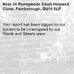 Your report has been logged on our system to be investigated by our Waste and Streets team.-24 Runnymede Court Holywell Close, Farnborough, GU14 8LP