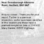 Enquiry closed : Thank you for your report. Further to a previous inspection, works have been identified in this location and these have a planned completion date of 03/03/20. Many thanks, WSCC Highways-Gainsborough Albourne Road, Henfield, BN5 9AP