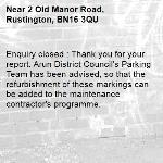 Enquiry closed : Thank you for your report. Arun District Council's Parking Team has been advised, so that the refurbishment of these markings can be added to the maintenance contractor's programme. -2 Old Manor Road, Rustington, BN16 3QU