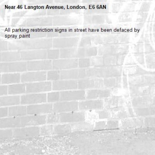 All parking restriction signs in street have been defaced by spray paint-46 Langton Avenue, London, E6 6AN