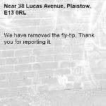 We have removed the fly-tip. Thank you for reporting it.-38 Lucas Avenue, Plaistow, E13 0RL