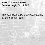 This has been logged for investigation by our Streets Team-72 Austen Road, Farnborough, GU14 8LF