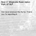 We have removed the fly-tip. Thank you for reporting it.-51 Whyteville Road, Upton Park, E7 9LP